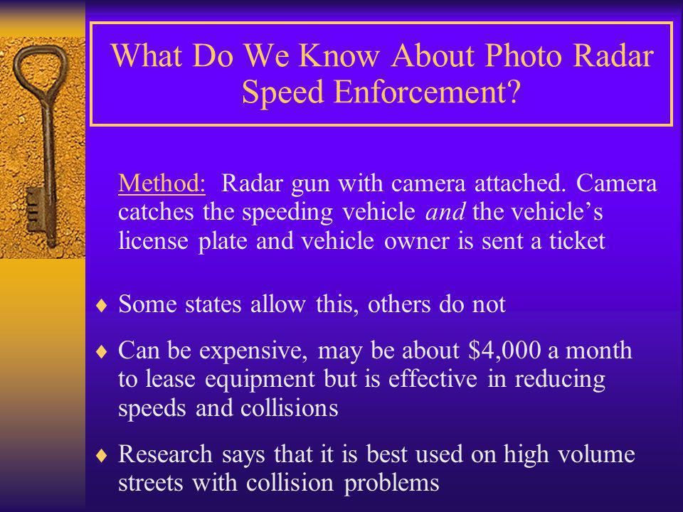 What Do We Know About Photo Radar Speed Enforcement? Method: Radar gun with camera attached. Camera catches the speeding vehicle and the vehicle's lic