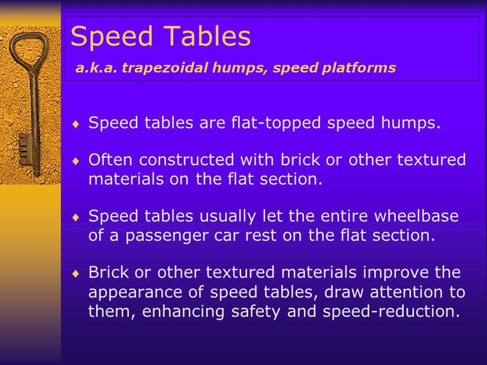 Speed Tables a.k.a.trapezoidal humps, speed platforms  Speed tables are flat-topped speed humps.