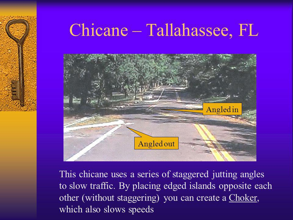 Chicane – Tallahassee, FL This chicane uses a series of staggered jutting angles to slow traffic. By placing edged islands opposite each other (withou