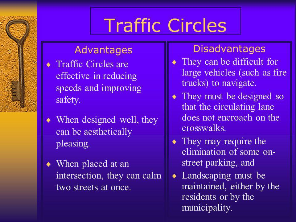 Traffic Circles Advantages  Traffic Circles are effective in reducing speeds and improving safety.  When designed well, they can be aesthetically pl