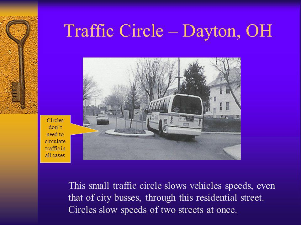 Traffic Circle – Dayton, OH This small traffic circle slows vehicles speeds, even that of city busses, through this residential street. Circles slow s