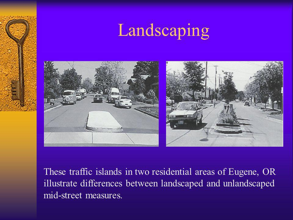 Landscaping These traffic islands in two residential areas of Eugene, OR illustrate differences between landscaped and unlandscaped mid-street measures.