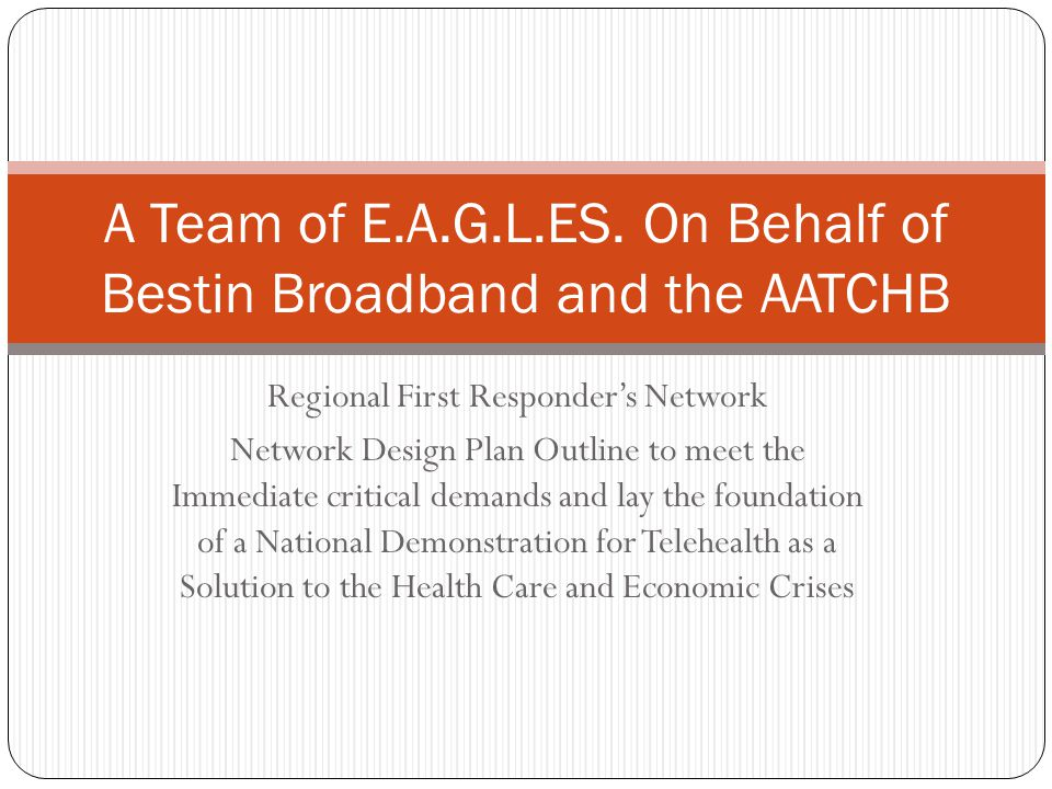 Regional First Responder's Network Network Design Plan Outline to meet the Immediate critical demands and lay the foundation of a National Demonstrati
