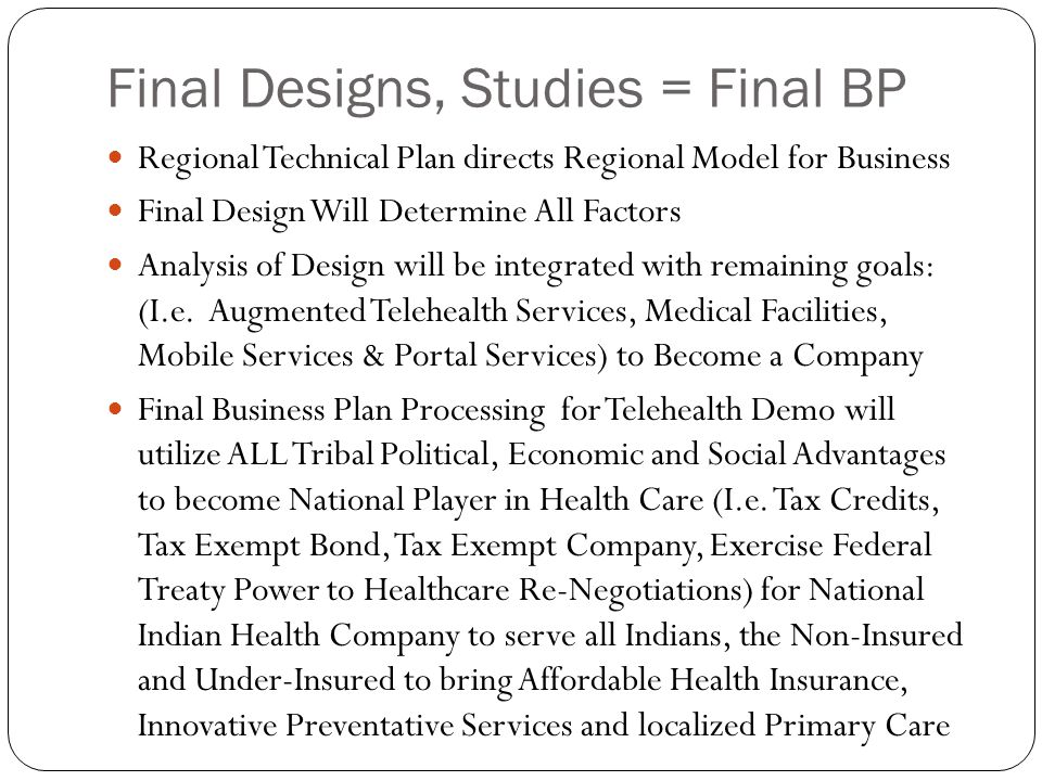 Final Designs, Studies = Final BP Regional Technical Plan directs Regional Model for Business Final Design Will Determine All Factors Analysis of Design will be integrated with remaining goals: (I.e.