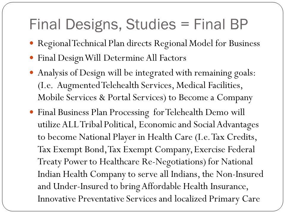 Final Designs, Studies = Final BP Regional Technical Plan directs Regional Model for Business Final Design Will Determine All Factors Analysis of Desi