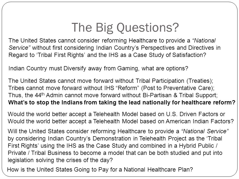 """The Big Questions? The United States cannot consider reforming Healthcare to provide a """"National Service"""" without first considering Indian Country's P"""