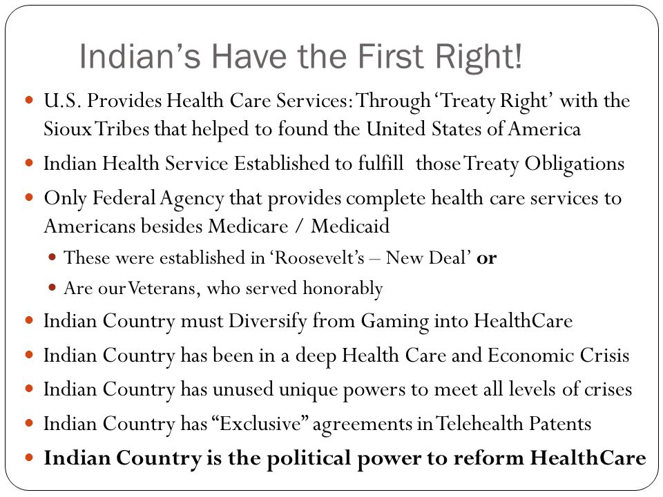 Indian's Have the First Right! U.S. Provides Health Care Services: Through 'Treaty Right' with the Sioux Tribes that helped to found the United States