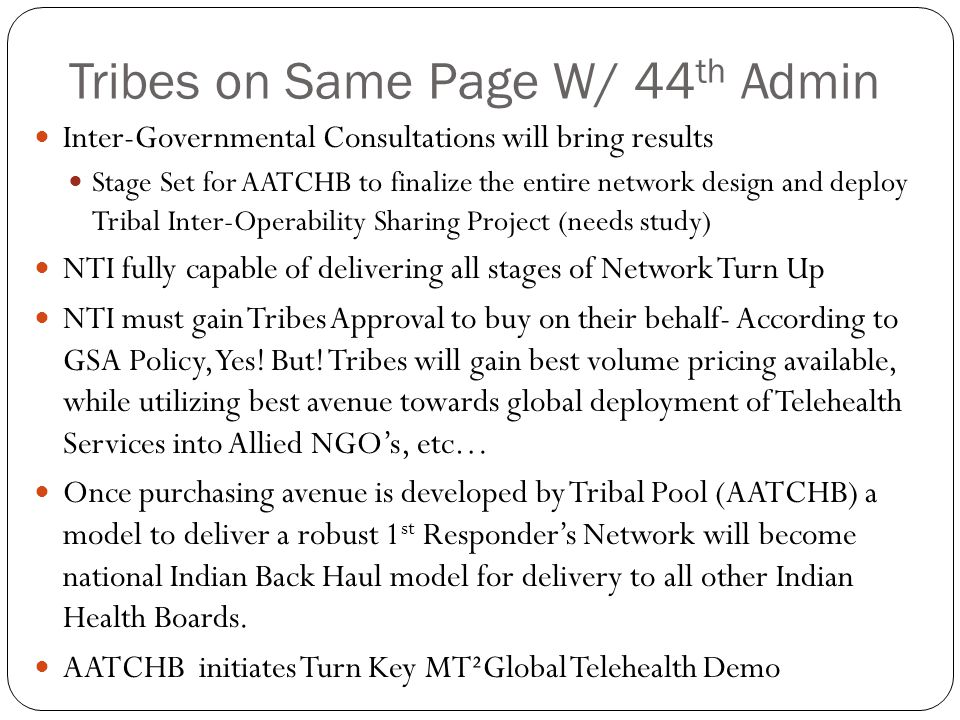 Tribes on Same Page W/ 44 th Admin Inter-Governmental Consultations will bring results Stage Set for AATCHB to finalize the entire network design and