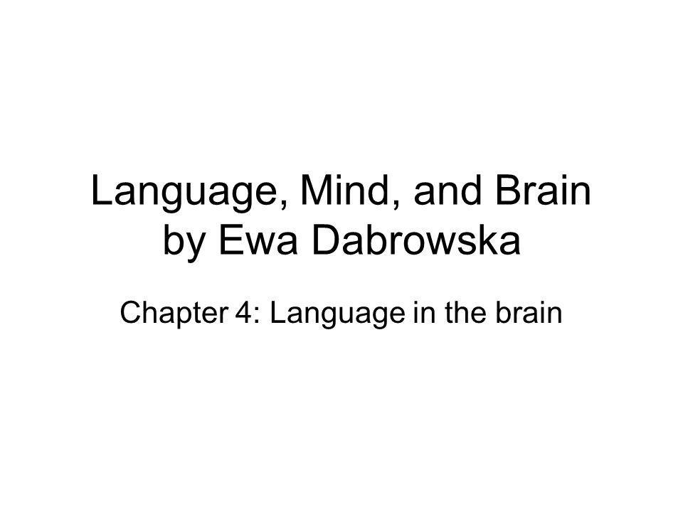 Language, Mind, and Brain by Ewa Dabrowska Chapter 4: Language in the brain
