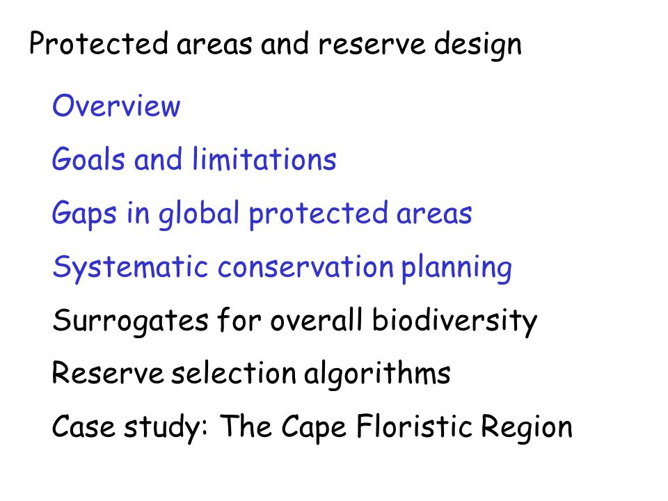 Protected areas and reserve design Overview Goals and limitations Gaps in global protected areas Systematic conservation planning Surrogates for overa