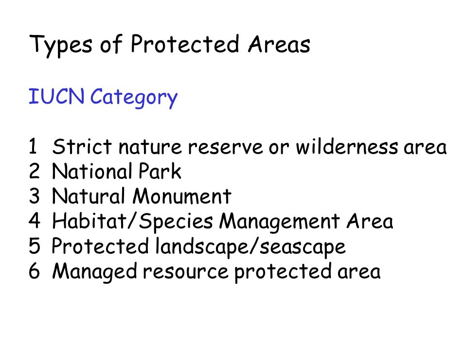 Types of Protected Areas IUCN Category 1Strict nature reserve or wilderness area 2National Park 3Natural Monument 4Habitat/Species Management Area 5Pr