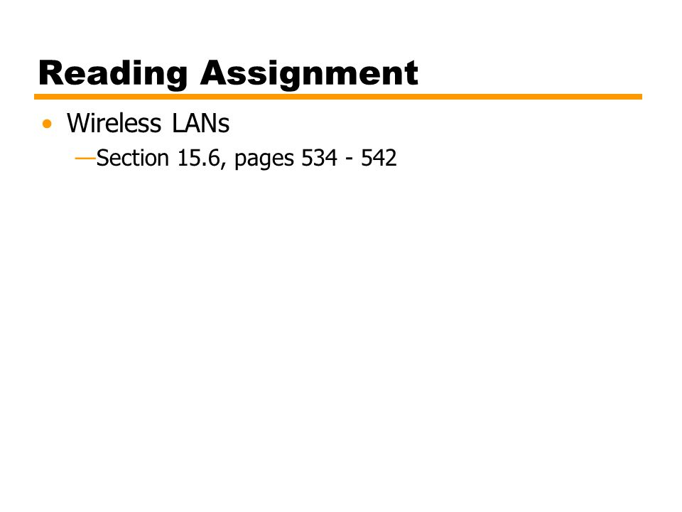 Reading Assignment Wireless LANs —Section 15.6, pages 534 - 542