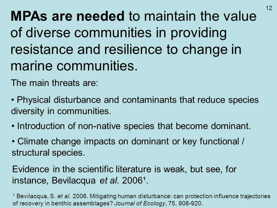 MPAs are needed to maintain the value of diverse communities in providing resistance and resilience to change in marine communities. The main threats