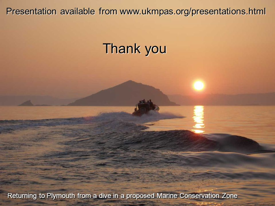 Thank you Returning to Plymouth from a dive in a proposed Marine Conservation Zone Presentation available from www.ukmpas.org/presentations.html