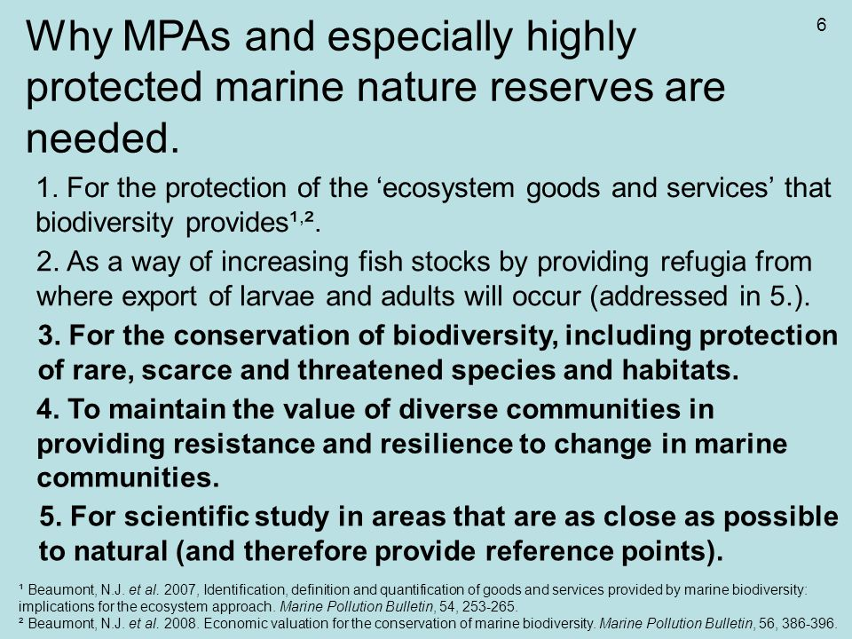 Why MPAs and especially highly protected marine nature reserves are needed. 1. For the protection of the 'ecosystem goods and services' that biodivers