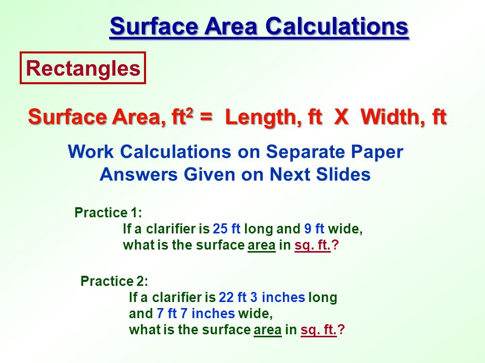 Rectangles Surface Area, ft 2 = Length, ft X Width, ft Surface Area Calculations Work Calculations on Separate Paper Answers Given on Next Slides Prac