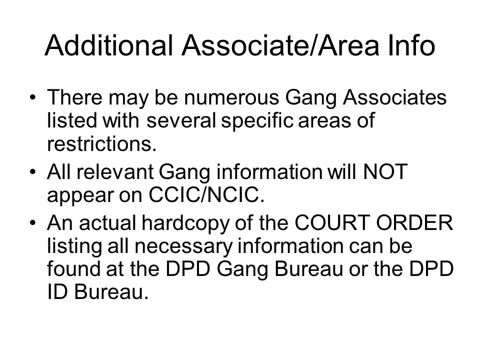 Additional Associate/Area Info There may be numerous Gang Associates listed with several specific areas of restrictions. All relevant Gang information