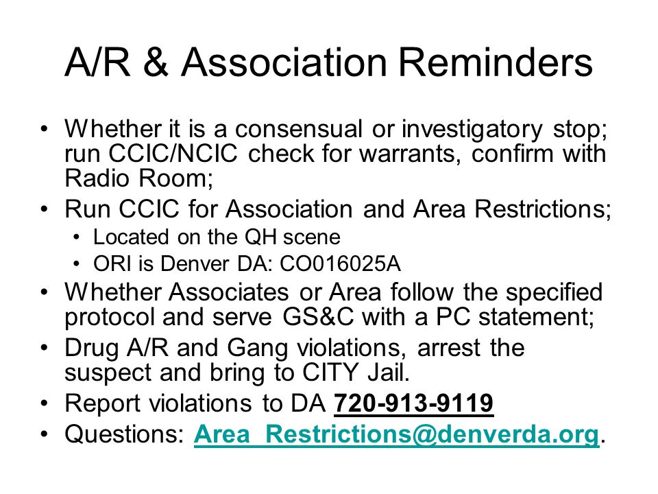 A/R & Association Reminders Whether it is a consensual or investigatory stop; run CCIC/NCIC check for warrants, confirm with Radio Room; Run CCIC for