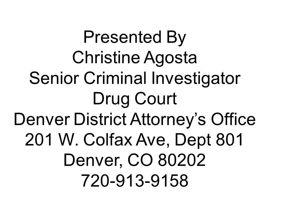 Presented By Christine Agosta Senior Criminal Investigator Drug Court Denver District Attorney's Office 201 W.