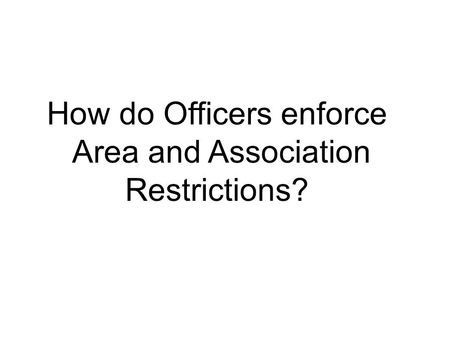 How do Officers enforce Area and Association Restrictions?