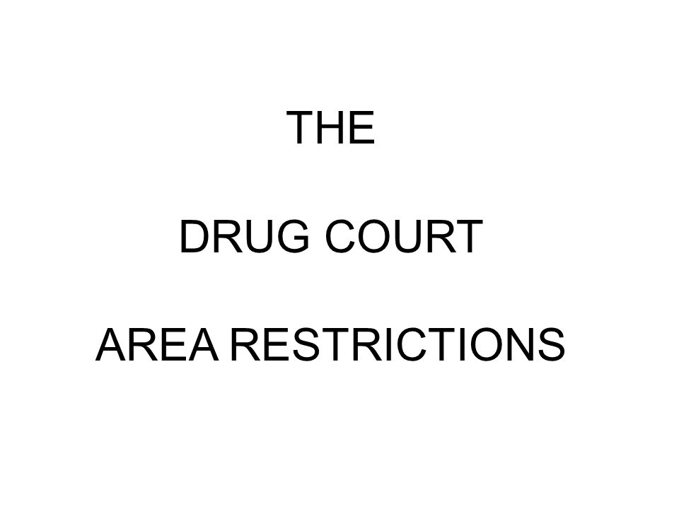 THE DRUG COURT AREA RESTRICTIONS