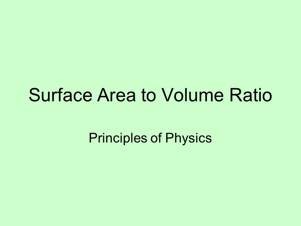 Surface Area to Volume Ratio Principles of Physics