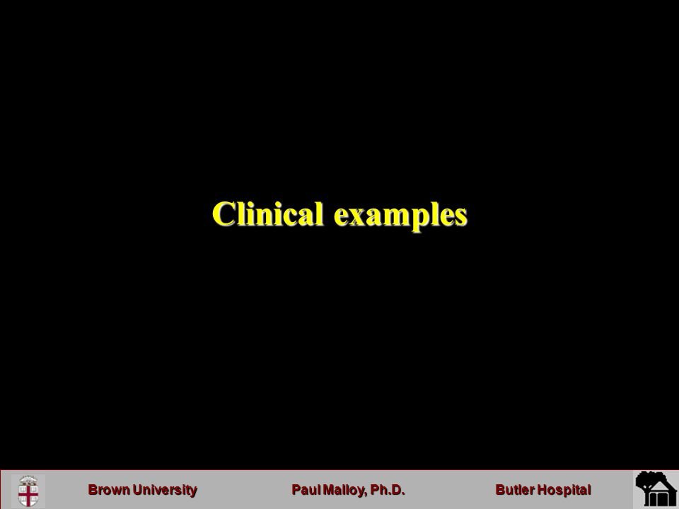 Brown UniversityPaul Malloy, Ph.D.Butler Hospital Clinical examples
