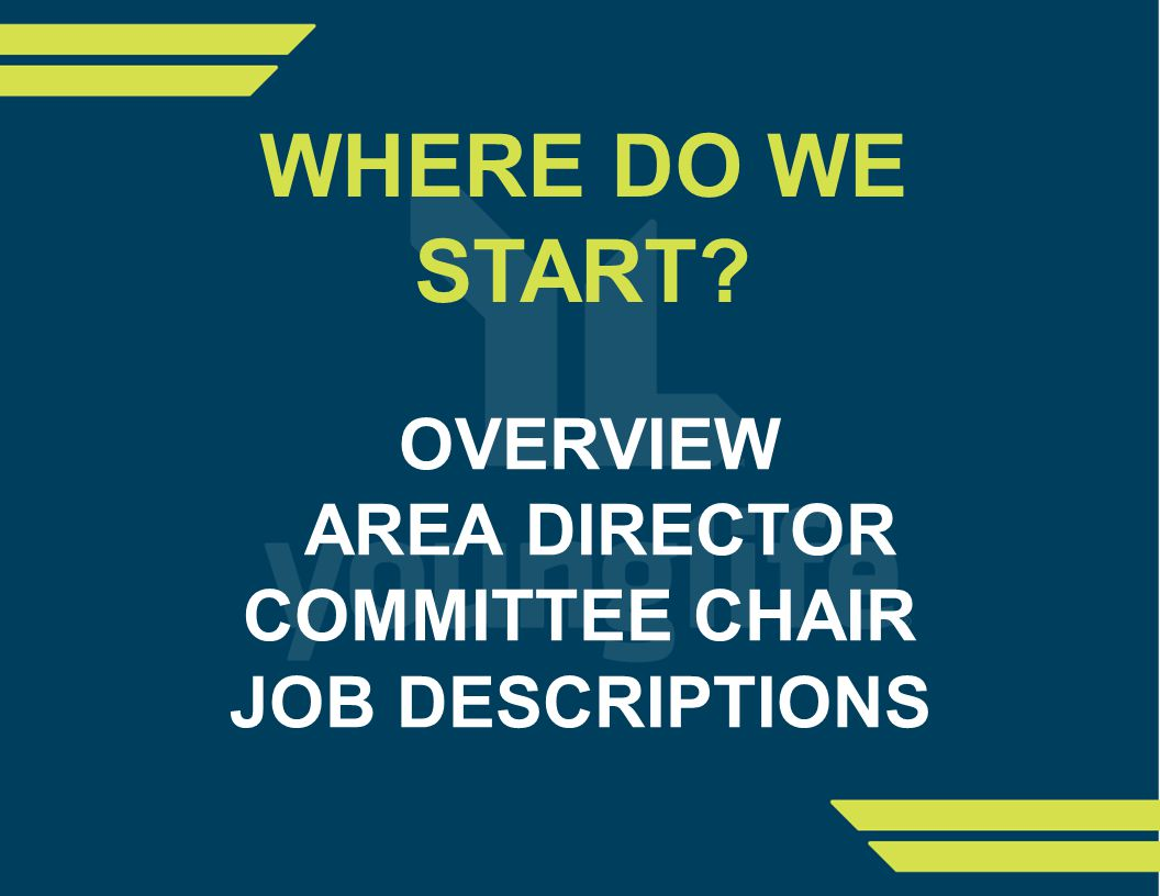 OVERVIEW AREA DIRECTOR COMMITTEE CHAIR JOB DESCRIPTIONS WHERE DO WE START?