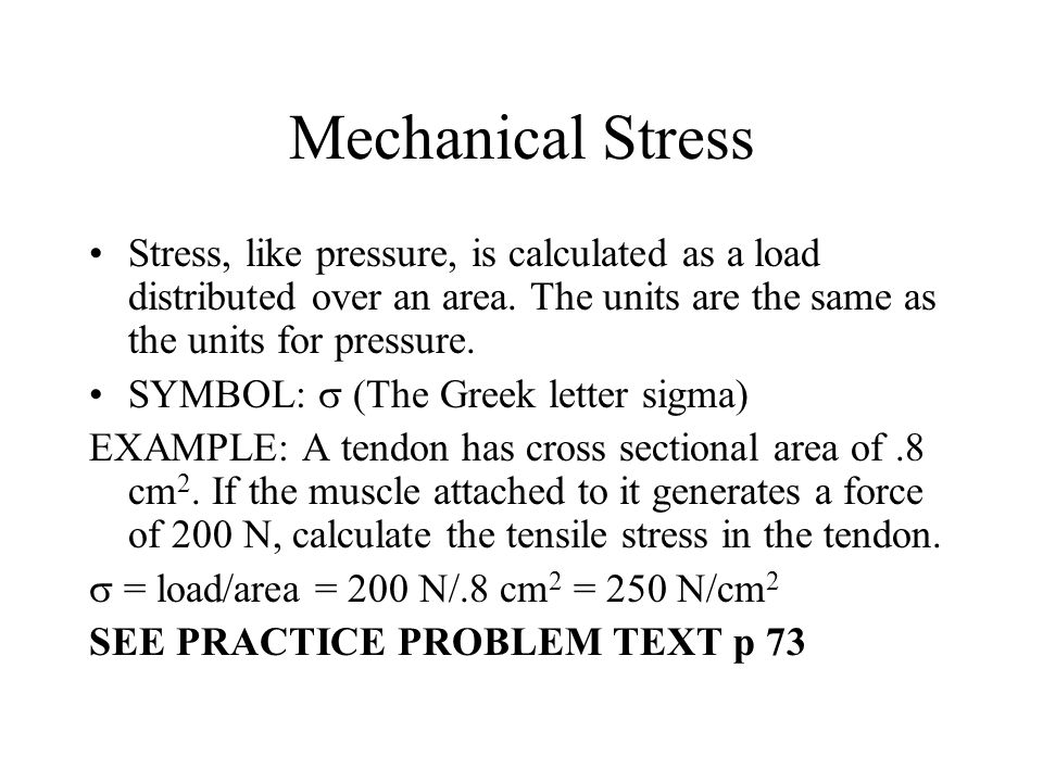 Mechanical Stress Stress, like pressure, is calculated as a load distributed over an area. The units are the same as the units for pressure. SYMBOL: 