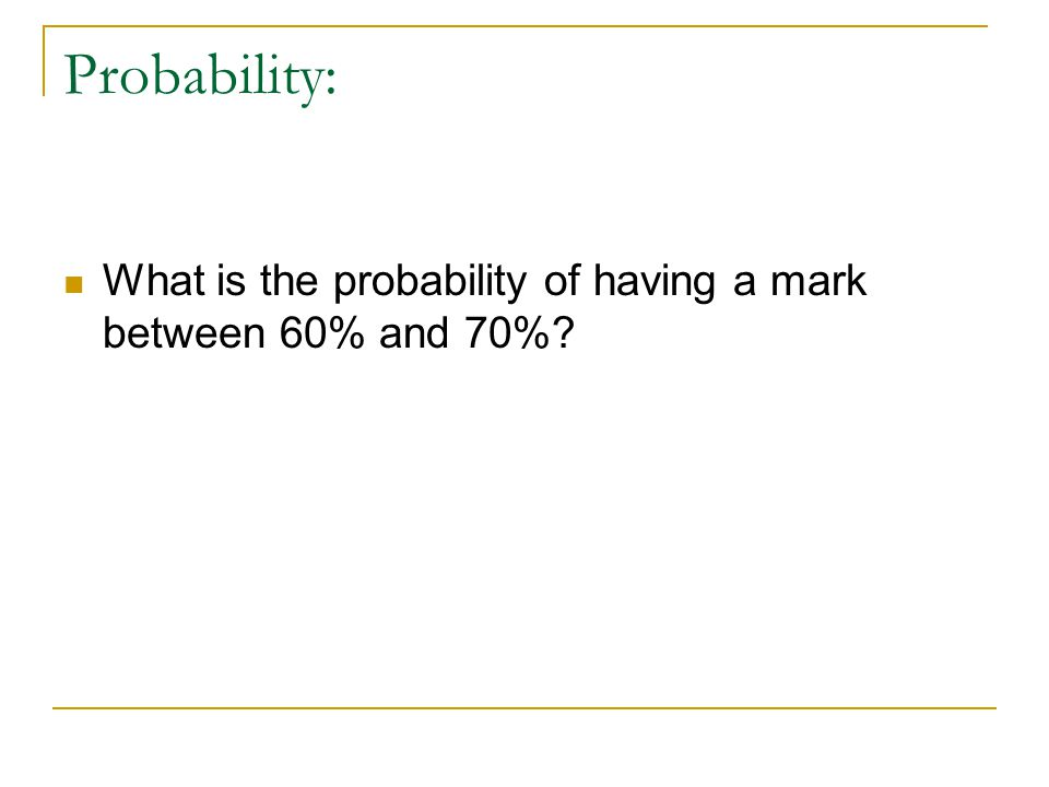 Probability: What is the probability of having a mark between 60% and 70%?
