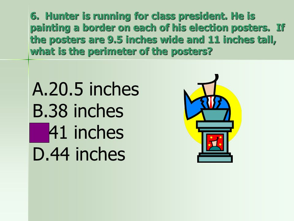 6. Hunter is running for class president. He is painting a border on each of his election posters. If the posters are 9.5 inches wide and 11 inches ta