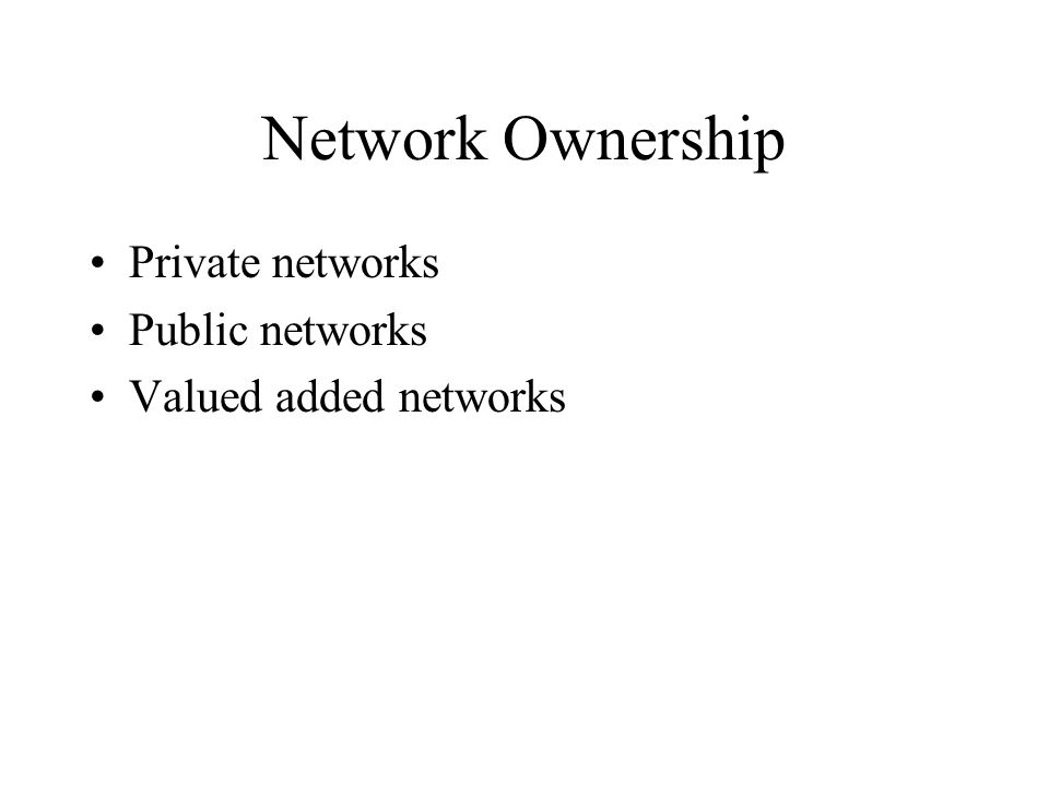 Network Ownership Private networks Public networks Valued added networks