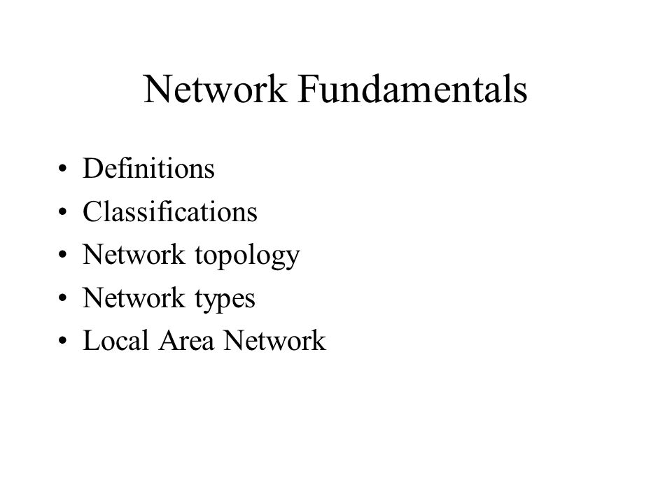 Network Fundamentals Definitions Classifications Network topology Network types Local Area Network