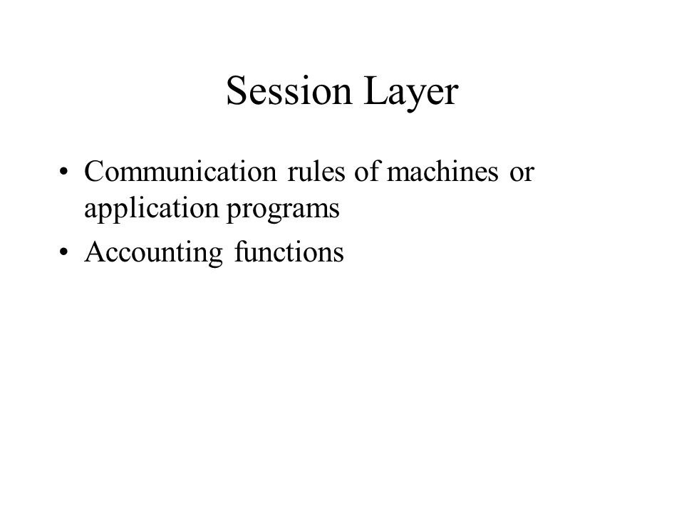 Session Layer Communication rules of machines or application programs Accounting functions