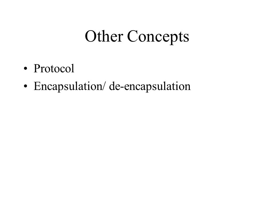 Other Concepts Protocol Encapsulation/ de-encapsulation