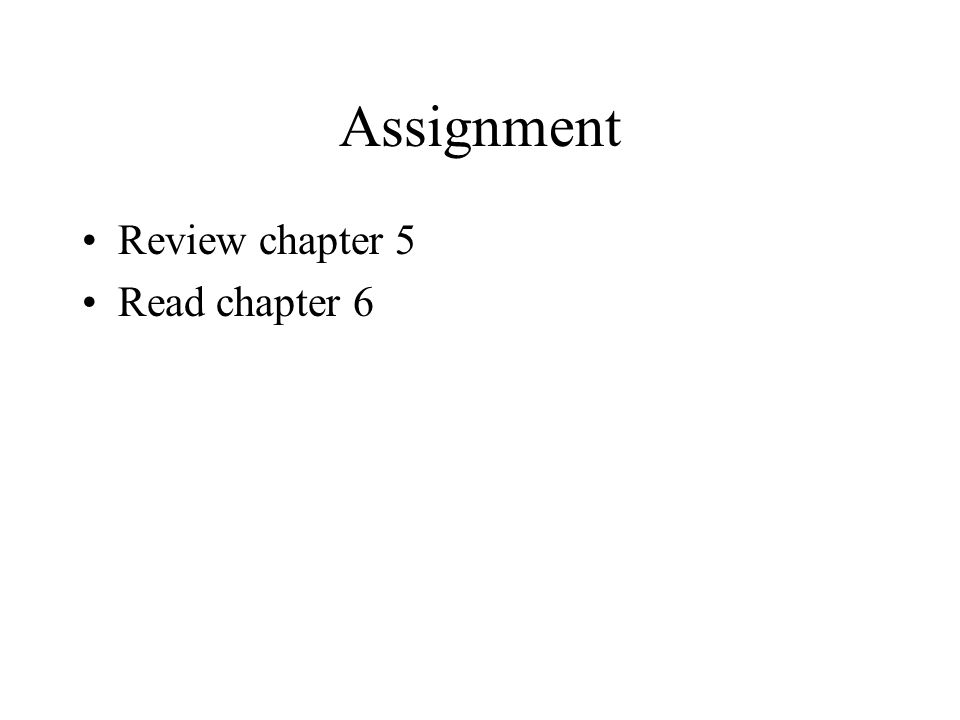 Assignment Review chapter 5 Read chapter 6