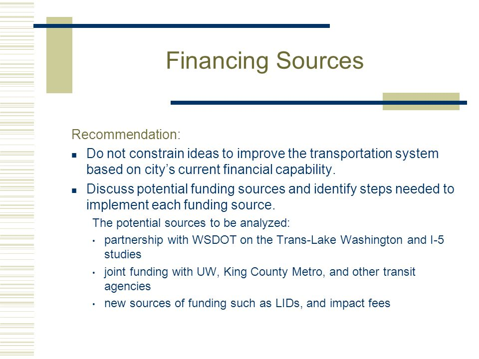 Financing Sources Recommendation: Do not constrain ideas to improve the transportation system based on city's current financial capability. Discuss po