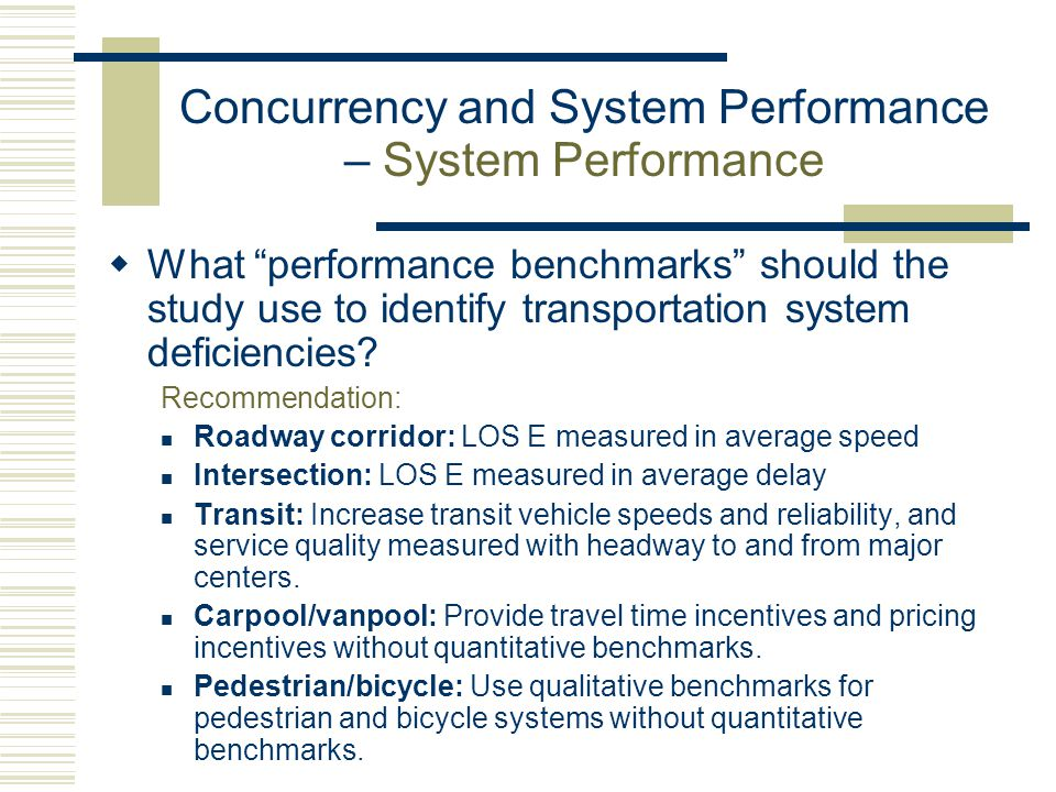 Concurrency and System Performance – System Performance  What performance benchmarks should the study use to identify transportation system deficiencies.