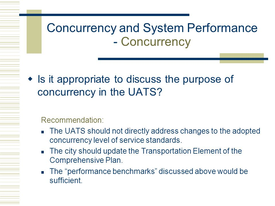 Concurrency and System Performance - Concurrency  Is it appropriate to discuss the purpose of concurrency in the UATS? Recommendation: The UATS shoul