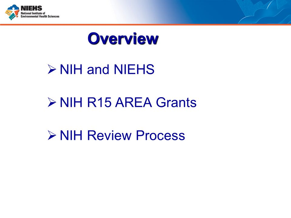  NIH and NIEHS  NIH R15 AREA Grants  NIH Review Process Overview