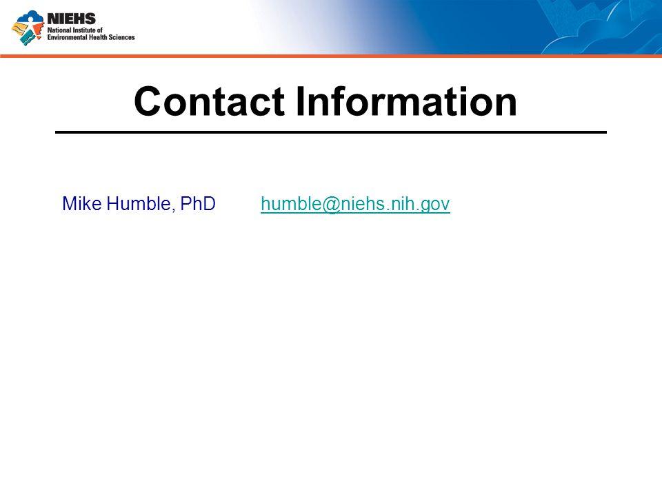 Mike Humble, PhD humble@niehs.nih.govhumble@niehs.nih.gov Contact Information
