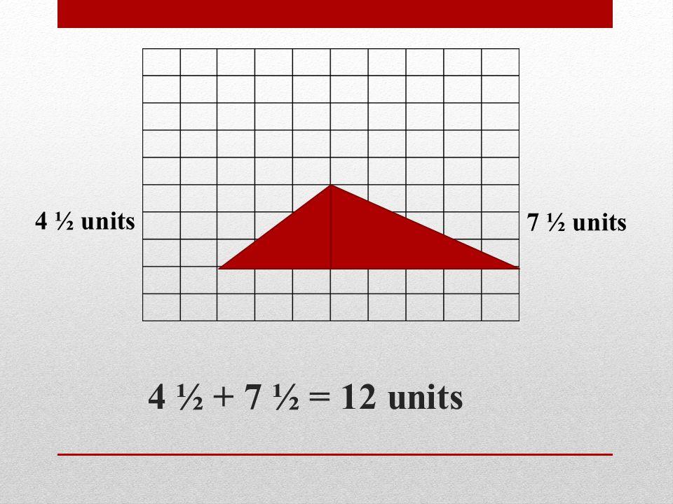 4 ½ + 7 ½ = 12 units 4 ½ units 7 ½ units