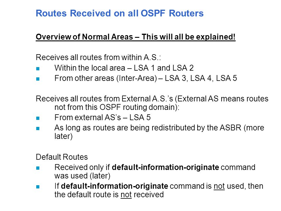Routes Received on all OSPF Routers Overview of Normal Areas – This will all be explained.