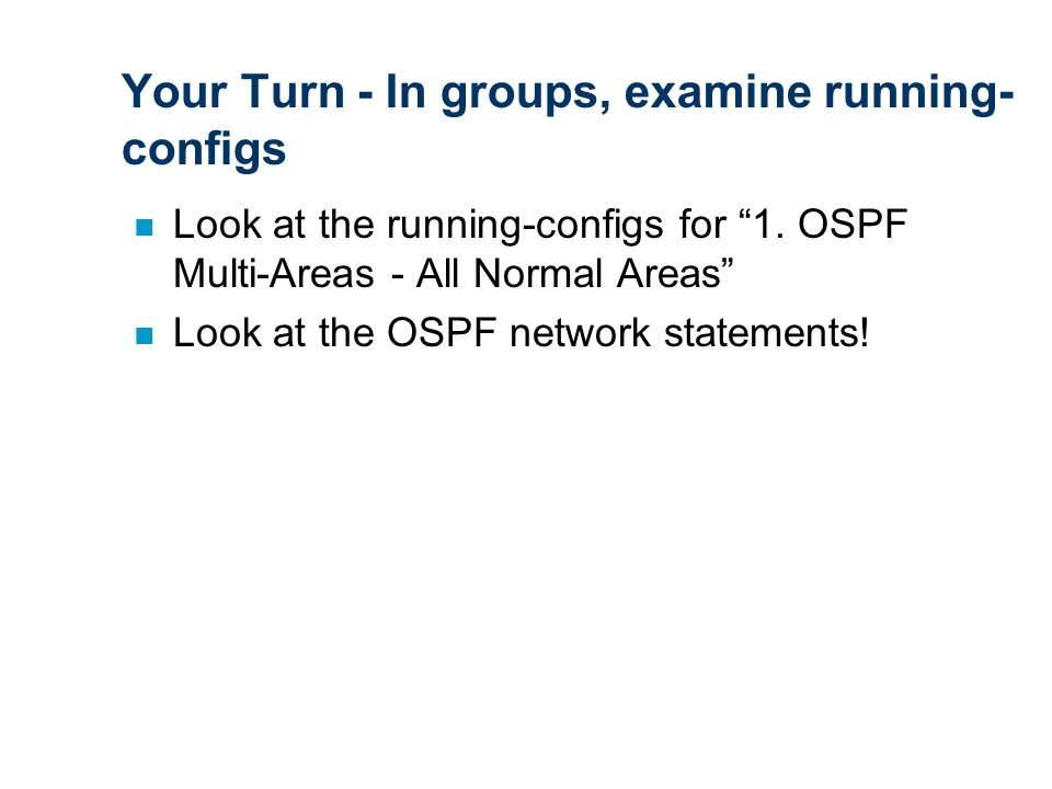 Your Turn - In groups, examine running- configs n Look at the running-configs for 1.