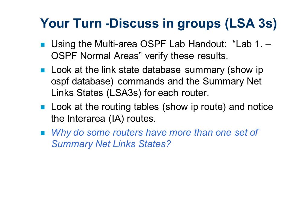 n Using the Multi-area OSPF Lab Handout: Lab 1. – OSPF Normal Areas verify these results.