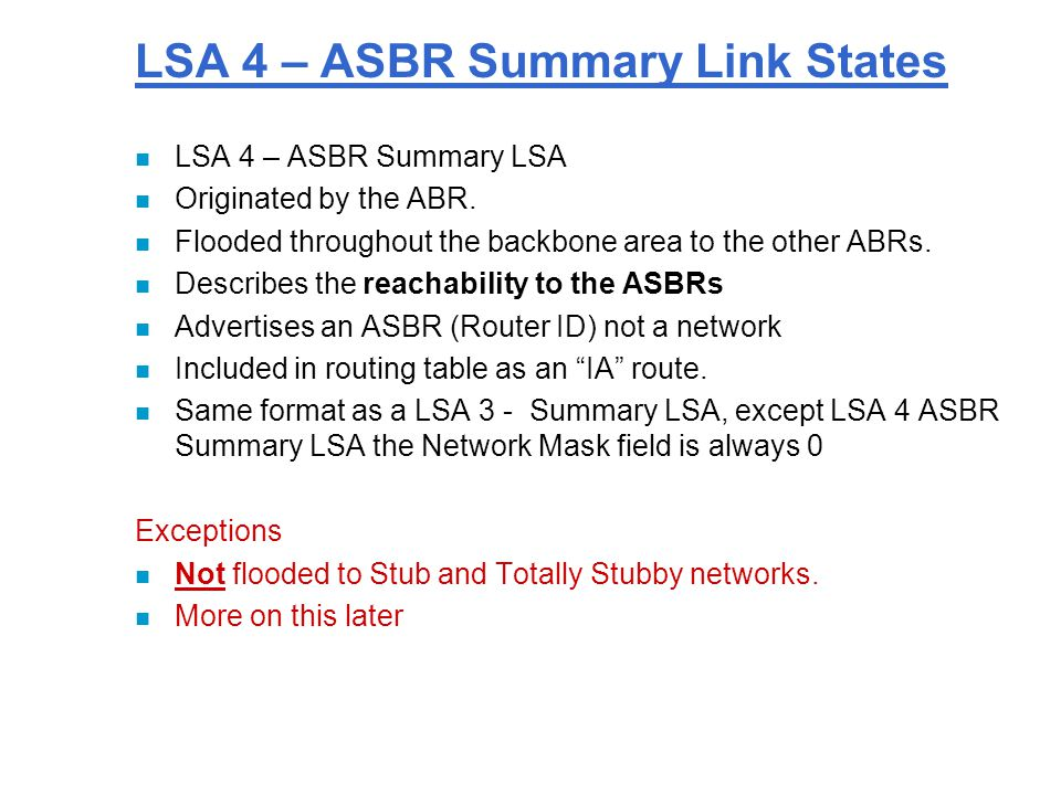 LSA 4 – ASBR Summary Link States n LSA 4 – ASBR Summary LSA n Originated by the ABR.
