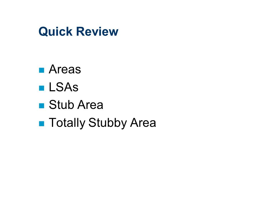 Quick Review n Areas n LSAs n Stub Area n Totally Stubby Area