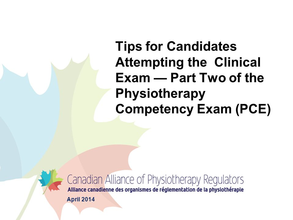 Tips for Candidates Attempting the Clinical Exam — Part Two of the Physiotherapy Competency Exam (PCE) April 2014