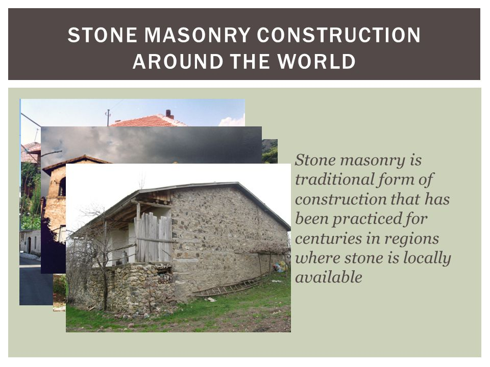 STONE MASONRY CONSTRUCTION AROUND THE WORLD Typically, stone masonry houses are built by the owners themselves or by local builders without any formal