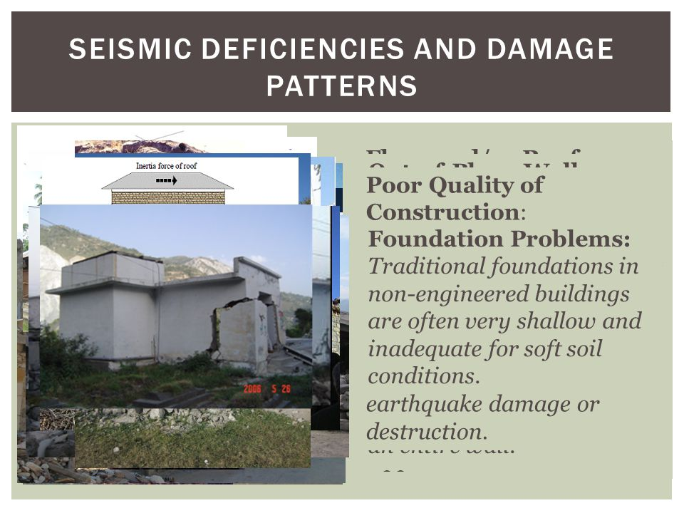 SEISMIC DEFICIENCIES AND DAMAGE PATTERNS In the 2005 Kashmir earthquake 74,000 people died, most buried under the rubble of traditional stone masonry